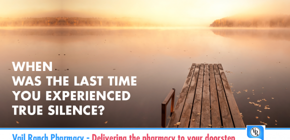 WHEN WAS THE LAST TIME YOU EXPERIENCED TRUE SILENCE?